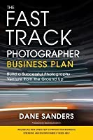 Fast Track Photographer Business Plan: Build a Successful Photography Venture from the Ground Up
