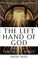 Left Hand of God: A Biography of the Holy Spirit (Revised)