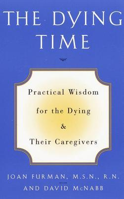 Dying Time: Practical Wisdom for the Dying & Their Caregivers  by  Joan Furman