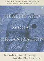 Health and Social Organization: Towards a Health Policy for the 21st Century