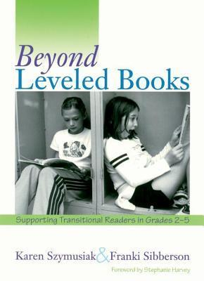 Beyond Leveled Books: Supporting Transitional Readers in Grades 2-5  by  Karen Szymusiak