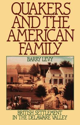 Quakers and the American Family: British Settlement in the Delaware Valley Barry Levy