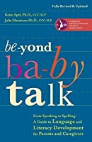 Beyond Baby Talk: From Speaking to Spelling: A Guide to Language and Literacy Development for Parents and Caregivers (Revised)