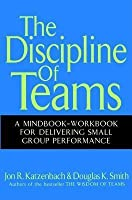 Discipline of Teams: A Mindbook-Workbook for Delivering Small Group Performance