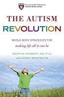Autism Revolution: Whole-Body Strategies for Making Life All It Can Be