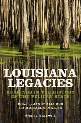 Louisiana Legacies: Readings in the History of the Pelican State  by  Janet Allured