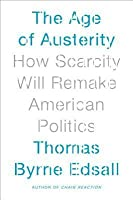 Age of Austerity: How Scarcity Will Remake American Politics