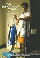 Betrayal of Work: How Low-Wage Jobs Fail 30 Million Americans and Their Families (Revised)