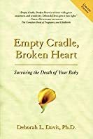 Empty Cradle, Broken Heart: Surviving the Death of Your Baby (Revised)