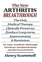 New Arthritis Breakthrough, The: The Only Medical Therapy Clinically Proven to Produce Long-Term Improvement and Remission of Ra, Lupus, Juvenile RS, Fibromyalgia, Scleroderma, Spondyloarthropathy, & Other Inflammatory Forms of Arthritis