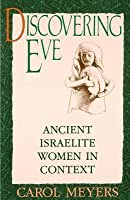 Discovering Eve: Ancient Israelite Women in Context (Revised)