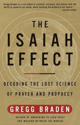 Isaiah Effect: Decoding the Lost Science of Prayer and Prophecy  by  Gregg Braden
