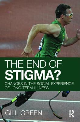 End of Stigma?: Changes in the Social Experience of Long-Term Illness  by  Gill Green