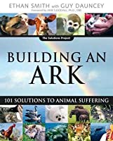 Building an Ark: 101 Solutions to Animal Suffering