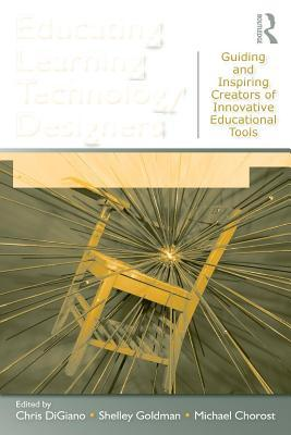 Educating Learning Technology Designers: Guiding and Inspiring Creators of Innovative Educational Tools  by  Chris DiGiano
