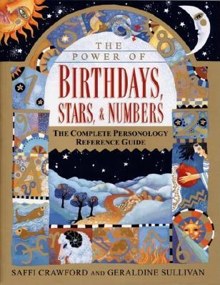 Power of Birthdays, Stars & Numbers: The Complete Personology Reference Guide  by  Saffi Crawford