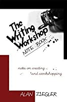 Writing Workshop Note Book: Notes on Creating and Workshopping
