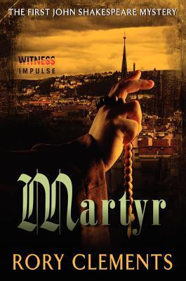 Martyr: The First John Shakespeare Mystery Rory Clements