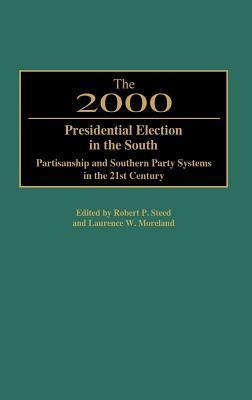 2000 Presidential Election in the South: Partisanship and Southern Party Systems in the 21st Century.  by  Robert P. Steed