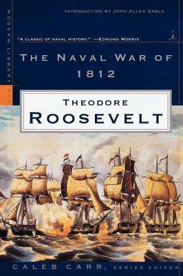 Naval War of 1812: A Modern Library E-Book  by  Theodore Roosevelt