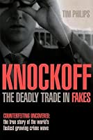 Knockoff: The Deadly Trade in Counterfeit Goods: The True Story of the World's Fastest Growing Crimewave