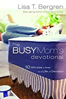 Busy Mom's Devotional: Ten Minutes a Week to a Life of Devotion