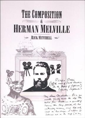 The Composition of Herman Melville  by  Rick Mitchell