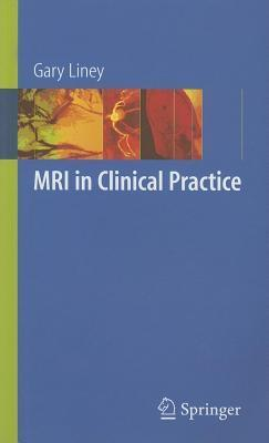 MRI in Clinical Practice Gary Liney