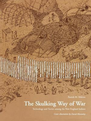 Skulking Way of War: Technology and Tactics Among the New England Indians Patrick M. Malone