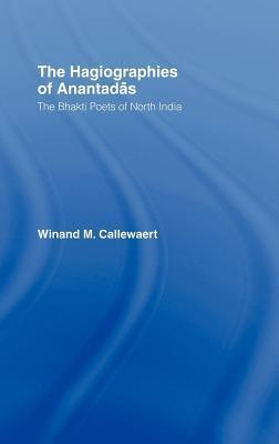 Hagiographies of Anantadas: The Bhakti Poets of North India  by  Winnand Callewaert