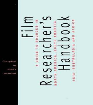 Film Researchers Handbook: A Guide to Sources in North America, South America, Asia, Australasia and Africa  by  Jenny Morgan