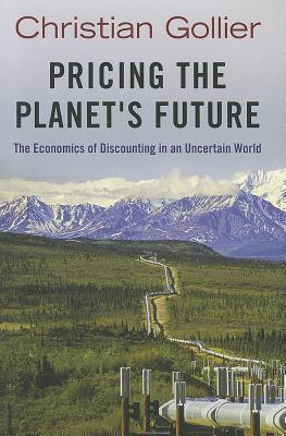 Pricing the Planets Future: The Economics of Discounting in an Uncertain World  by  Christian Gollier