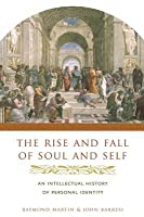 Rise and Fall of Soul and Self an Intellectual History of Personal Identity