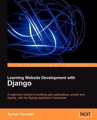 Learning Website Development with Django  by  Ayman Hourieh