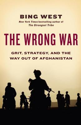 Wrong War: Grit, Strategy, and the Way Out of Afghanistan Francis J. West Jr.