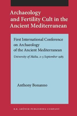 Archaeology and Fertility Cult in the Ancient Mediterranean: First International Conference on Archaeology of the Ancient Mediterranean. University of Anthony Bonanno
