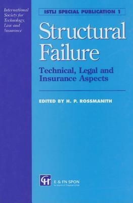 Structural Failure: Technical, Legal and Insurance Aspects  by  H P Rossmanith