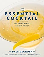 Essential Cocktail: The Art of Mixing Perfect Drinks