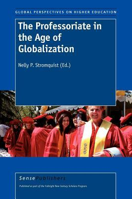 Professoriate in the Age of Globalization, The. Global Perspectives on Higher Education  by  N P Stromquist