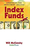 Index Funds: Strategies for Investment Success Will McClatchy