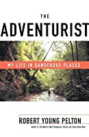 Adventurist: My Life in Dangerous Places