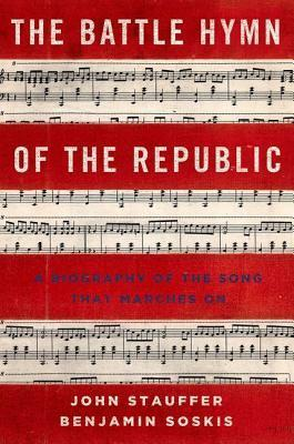 Battle Hymn of the Republic: A Biography of the Song That Marches on John Stauffer