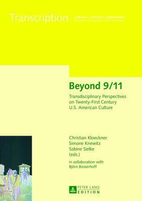 Beyond 9/11: Transdisciplinary Perspectives on Twenty-First Century U.S. American Culture Christian Kloeckner