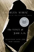 Voice at 3:00 A.M., The: Selected Late and New Poems