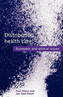 Distributing Health Care: Economic and Ethical Issues  by  Paul Dolan