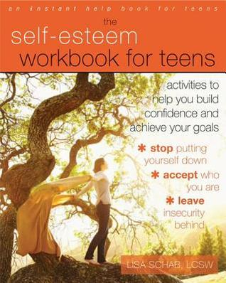 Self-Esteem Workbook for Teens: Activities to Help You Build Confidence and Achieve Your Goals  by  Lisa M Schab