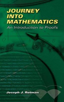 Journey Into Mathematics: An Introduction to Proofs Joseph J. Rotman
