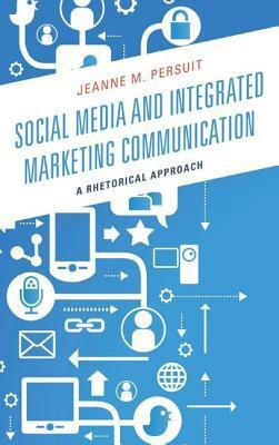 Social Media and Integrated Marketing Communication: A Rhetorical Approach Jeanne M Persuit