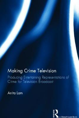 Making Crime Television: Producing Entertaining Representations of Crime for Television Broadcast Anita Lam