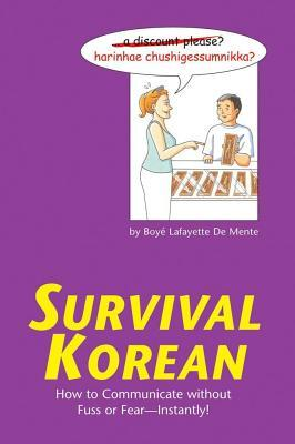 Survival Korean: How to Communicate Without Fuss or Fear - Instantly! (Korean Phrasebook) Boy Lafayette